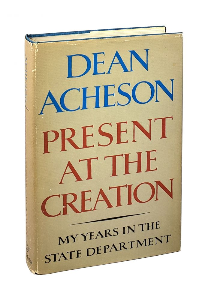 Present at the Creation: My Years In the State Department. Dean Acheson.