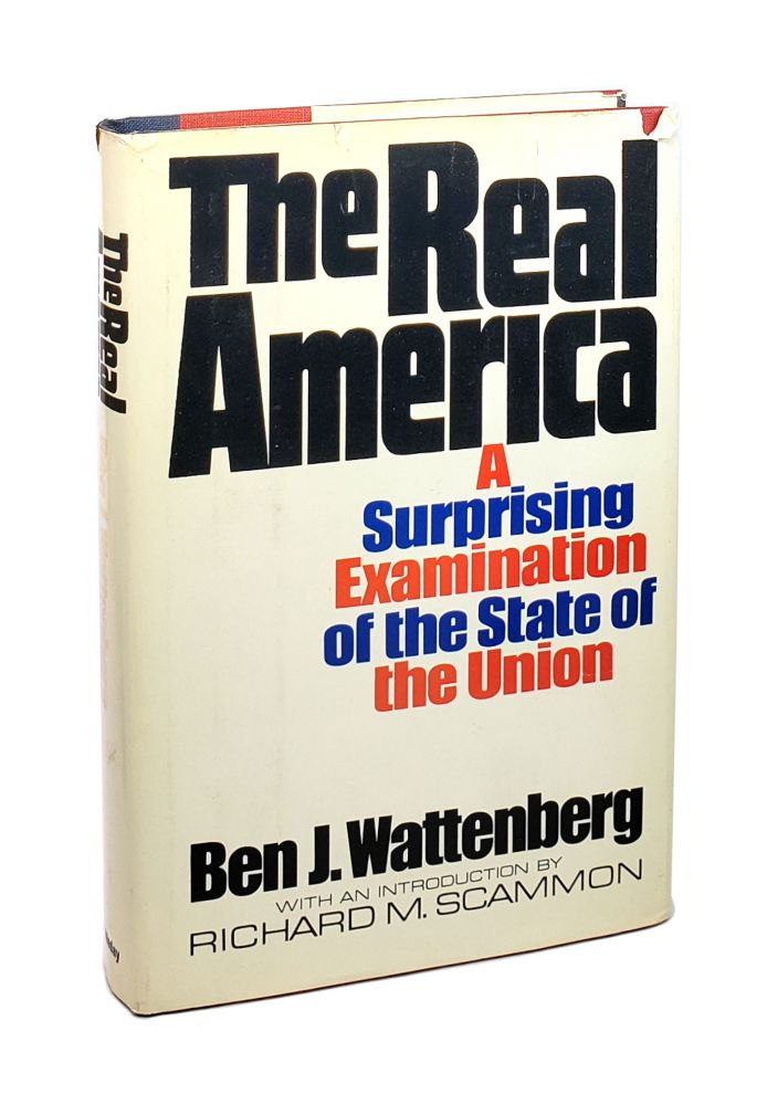 The Real America: A Surprising Examination of the State of the Union [Inscribed to William Safire]. Ben J. Wattenberg, Richard M. Scammon, intro.