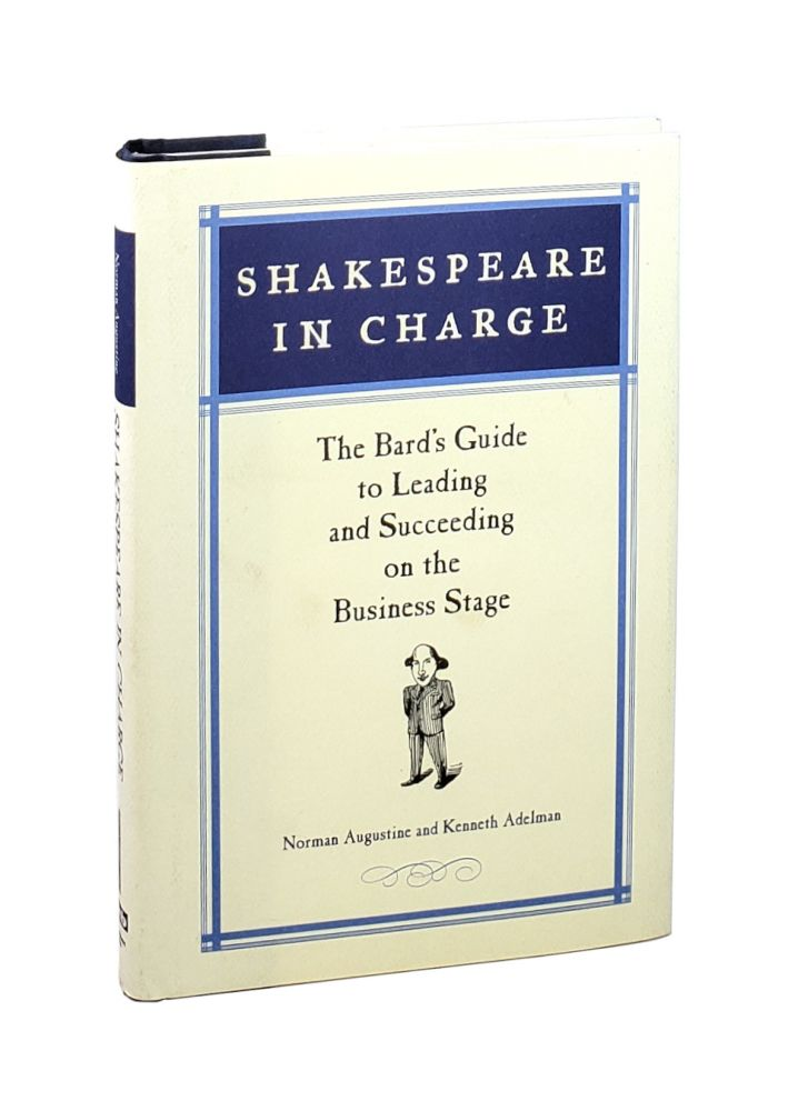 Shakespeare in Charge: The Bard's Guide to Leading and Succeeding on the Business Stage [Signed to William Safire]. Norman Augustine, Kenneth Adelman.