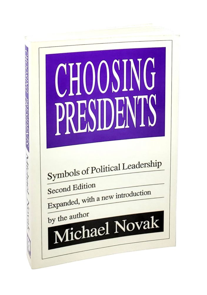 Choosing Presidents: Symbols of Political Leadership [Signed to William Safire]. Michael Novak.