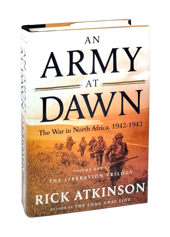 An Army At Dawn: The War in North Africa, 1942-1943 (Volume One of the Liberation Trilogy). Rick Atkinson.