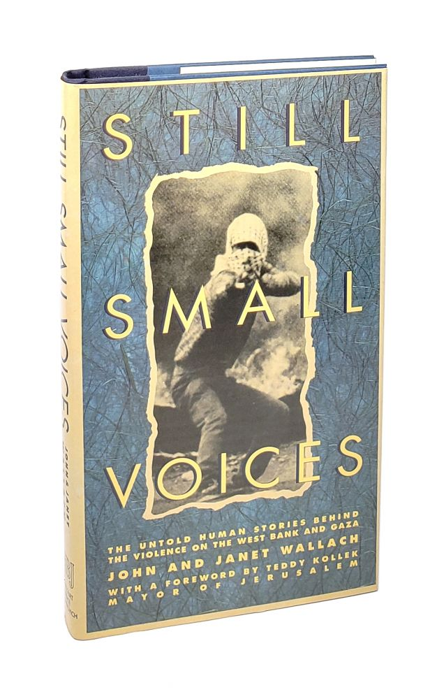 Still Small Voices: The Untold Human Stories Behind the Violence on the West Bank and Gaza [Inscribed to William Safire]. John Wallach, Janet Wallach, Teddy Kollek, fwd.