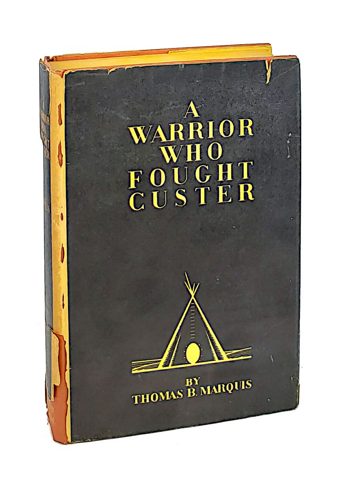 A Warrior Who Fought Custer. Thomas B. Marquis.