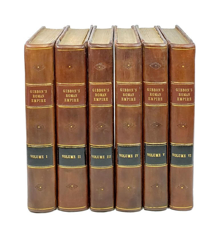 The History of the Decline and Fall of the Roman Empire [Six Volumes]. Edward Gibbon.