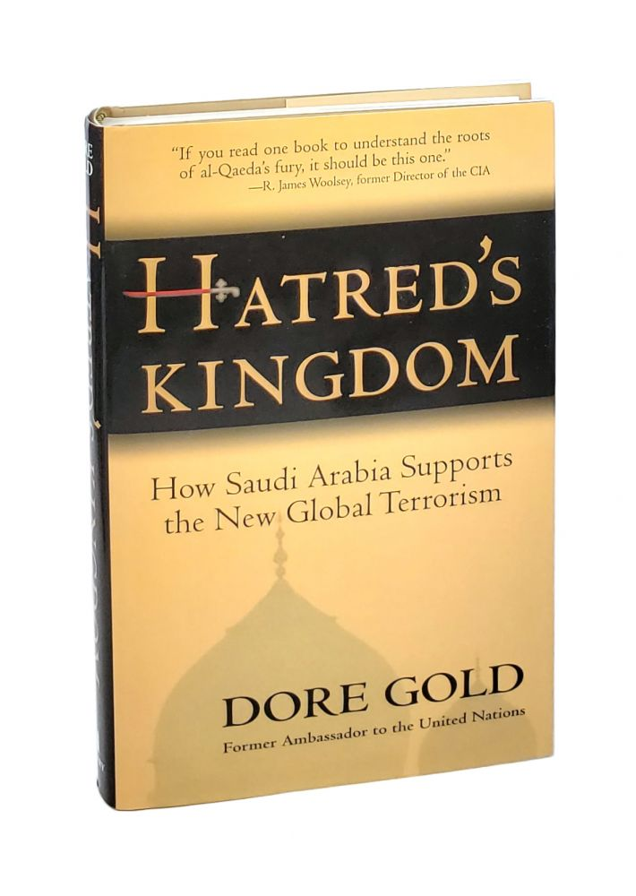 Hatred's Kingdom: How Saudi Arabia Supports the New Global Terrorism [Inscribed to William Safire]. Dore Gold.