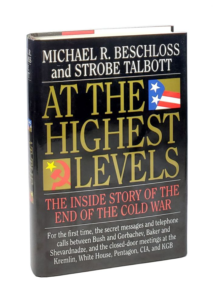 At the Highest Levels: The Inside Story of the End of the Cold War [with 3 ALS to William Safire]. Michael Beschloss, Strobe Talbott.