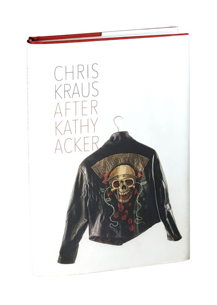 After Kathy Acker: A Literary Biography. Chris Kraus.