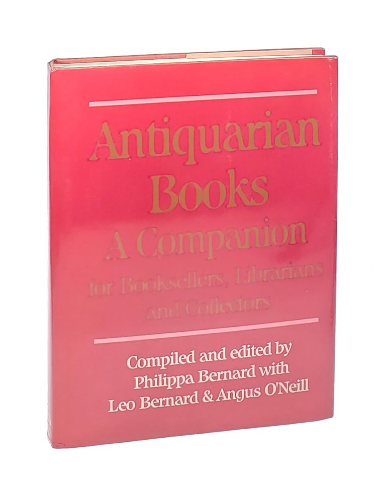 Antiquarian Books: A Companion for Booksellers, Librarians and Collectors. Philippa Bernard, Leo Bernard, Angus O'Neill, ed.