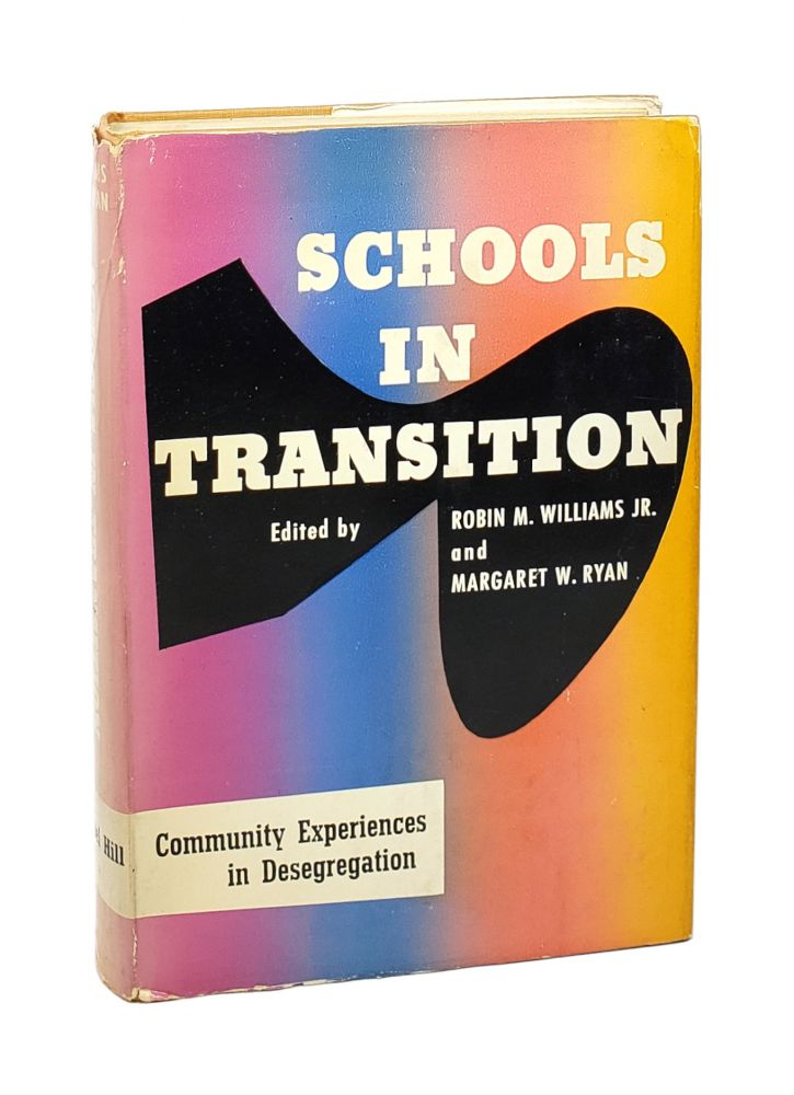 Schools in Transition: Community Experiences in Desegregation. Robin M. Williams Jr., Margaret W. Ryan, Eds.