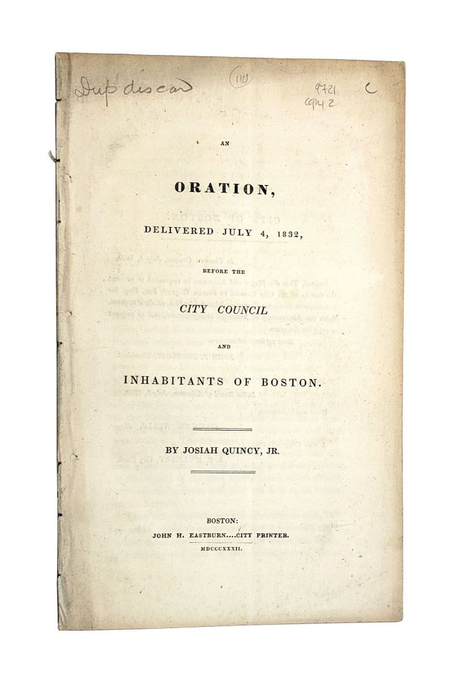 An Oration, Delivered July 4, 1832, Before the City Council and Inhabitants of Boston. Josiah Quincy Jr.