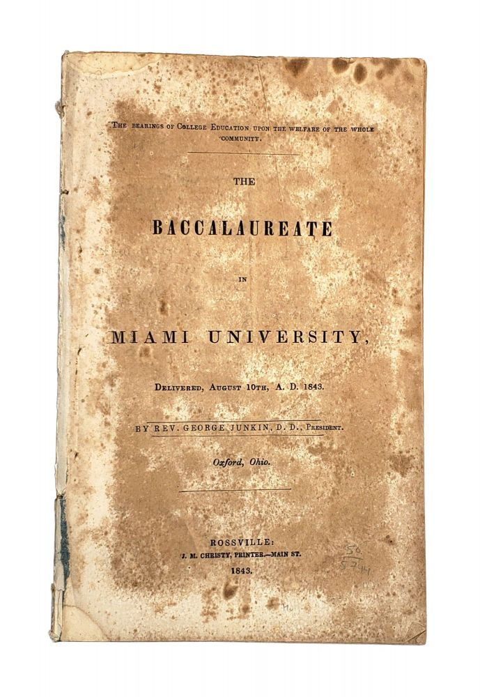 The Bearings of College Education Upon the Welfare of the Whole Community. The Baccalaureate in Miami University, Delivered, August 10th, A.D. 1843. Rev. George Junkin.