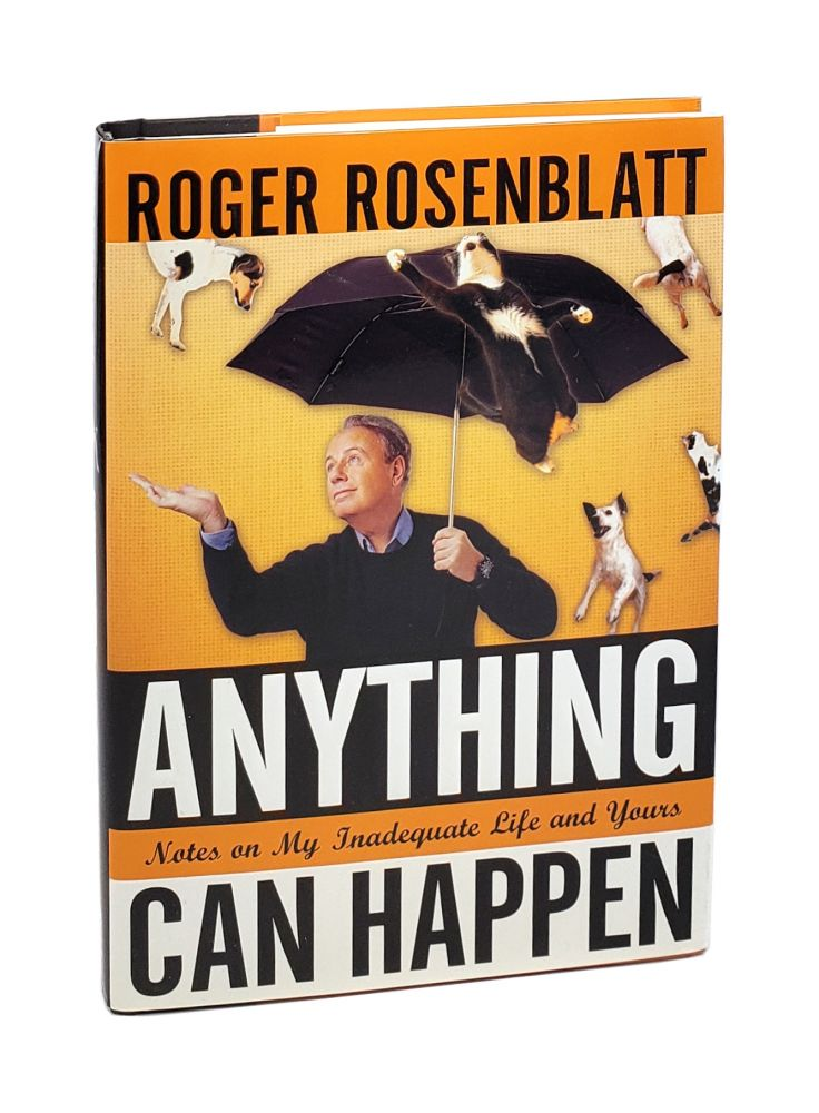 Anything Can Happen: Notes on My Inadequate Life and Yours. Roger Rosenblatt.