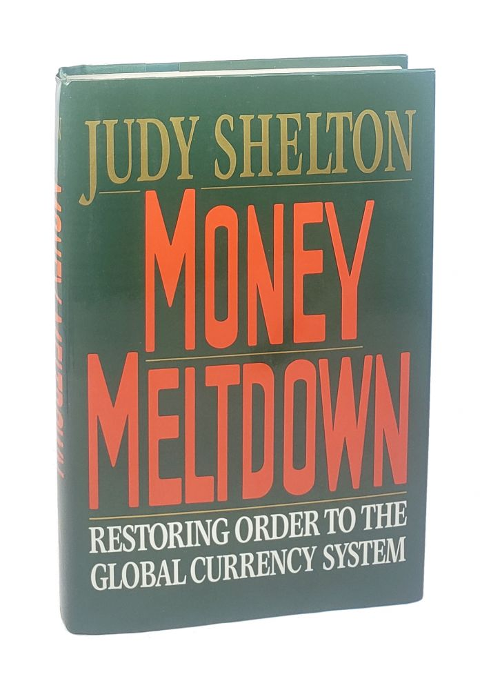 Money Meltdown: Restoring Order to the Global Currency System [Signed to William Safire]. Judy Shelton.