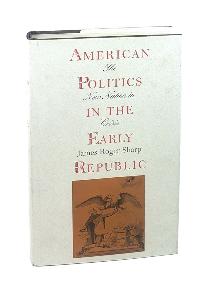 American Politics in the Early Republic: The New Nation in Crisis [Signed to William Safire]. James Roger Sharp.