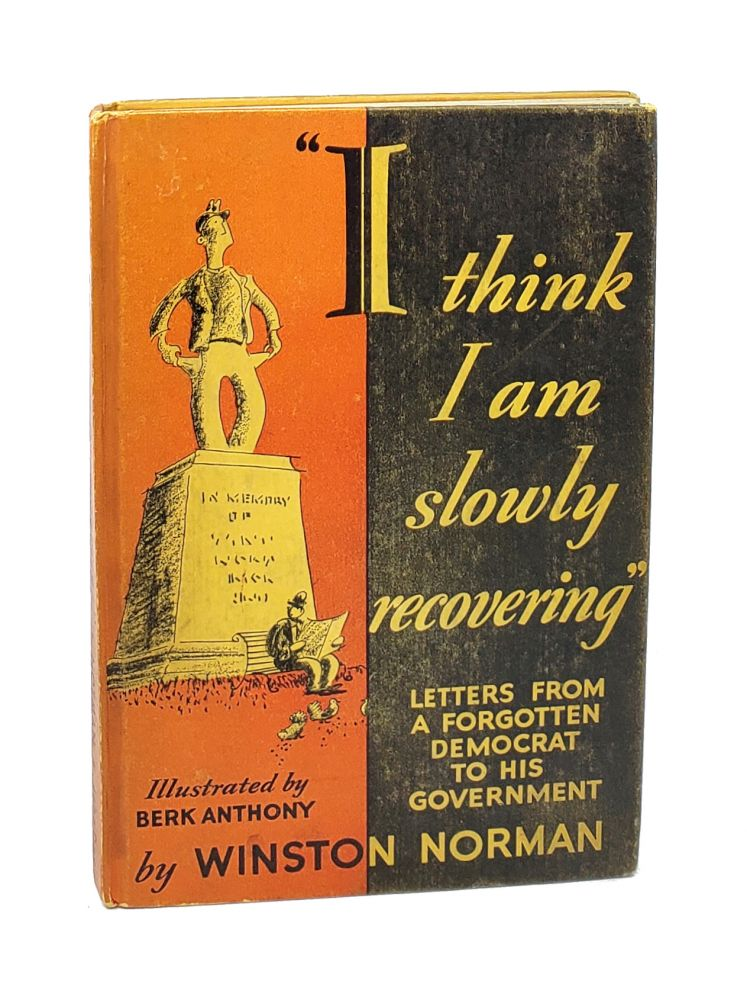I Think I Am Slowly Recovering: Letters From a Forgotten Democrat to His Government. Winston Norman, Berk Anthony.