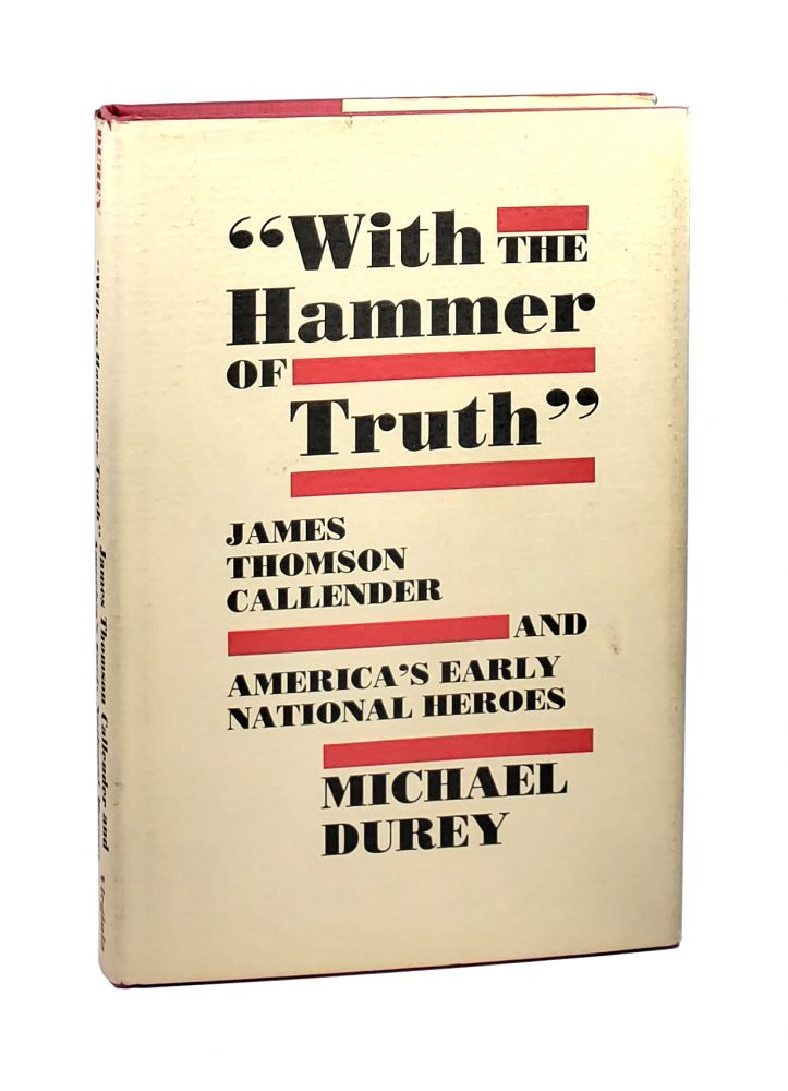 With the Hammer of Truth: James Thomson Callender and America's Early National Heroes [William Safire Copy]. Michael Durey.