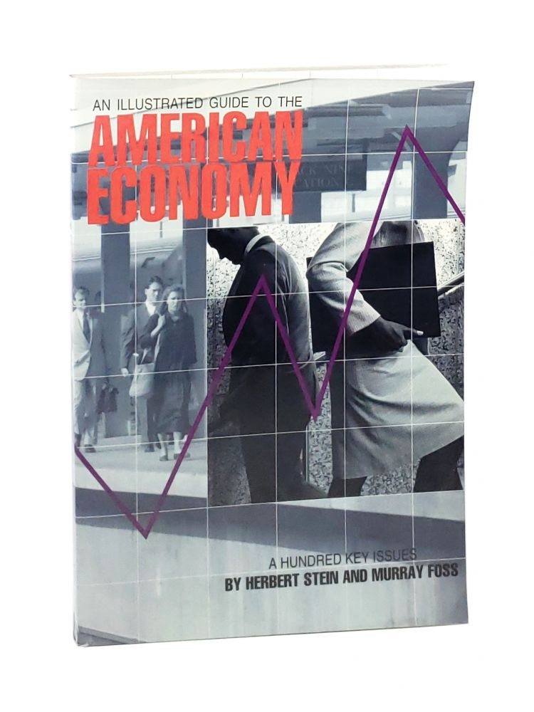 An Illustrated Guide to the American Economy: A Hundred Key Issues [Signed with TLS to William Safire]. Herbert Stein, Murray Foss.