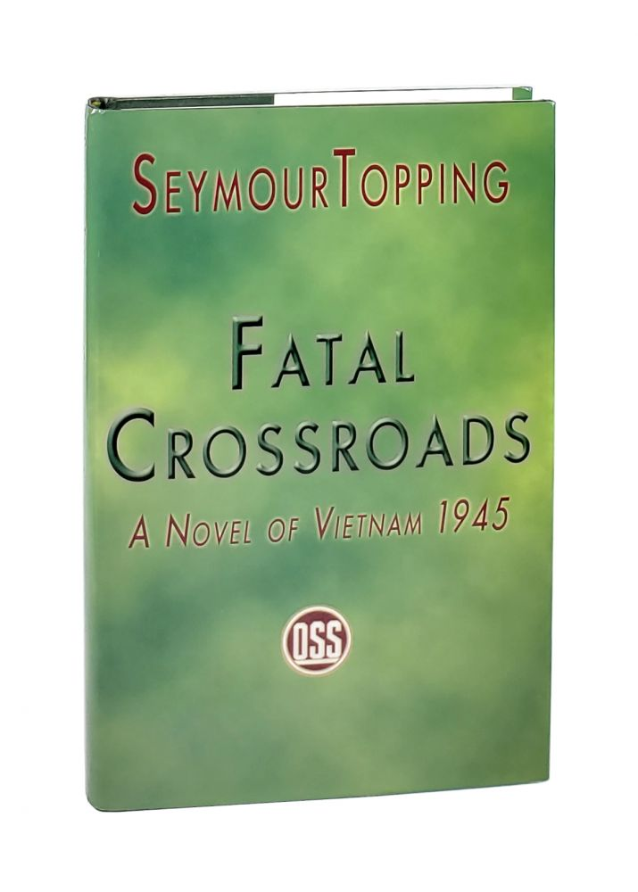 Fatal Crossroads: A Novel of Vietnam 1945. Seymour Topping.