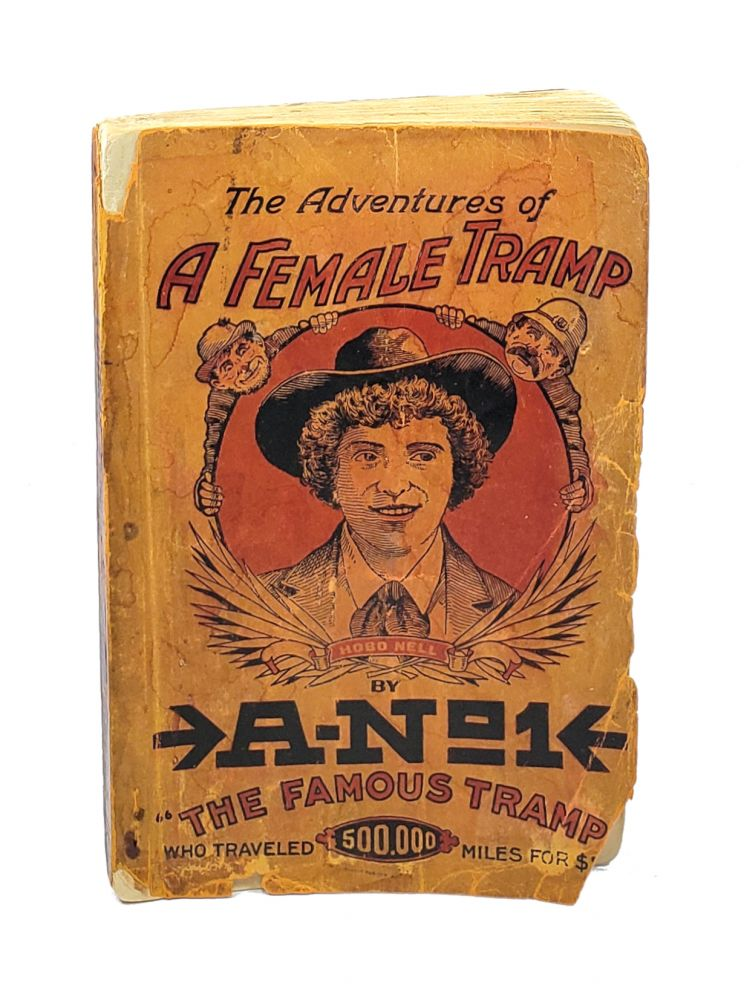The Adventures of a Female Tramp: Written by A-No.1 Himself from Actual Experiences of His Own Life, Absolutely Moral, Highly Interesting. The Famous Tramp A-No. 1, Leon Ray Livingston.