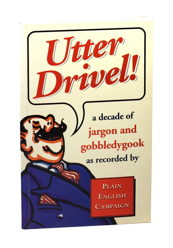 Utter Drivel!: A Decade of Jargon and Gobbledygook [William Safire Copy]. Plain English Campaign.