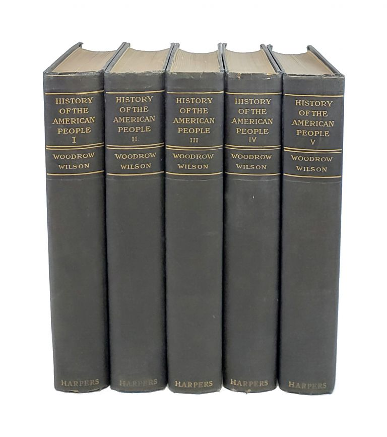 A History of the American People (Five Volumes). Woodrow Wilson.