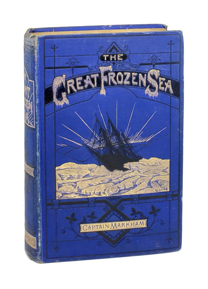 """The Great Frozen Sea: A Personal Narrative of the Voyage of the """"Alert"""" Durin the Arctic Expedition of 1875-6. Albert Hastings Markham."""