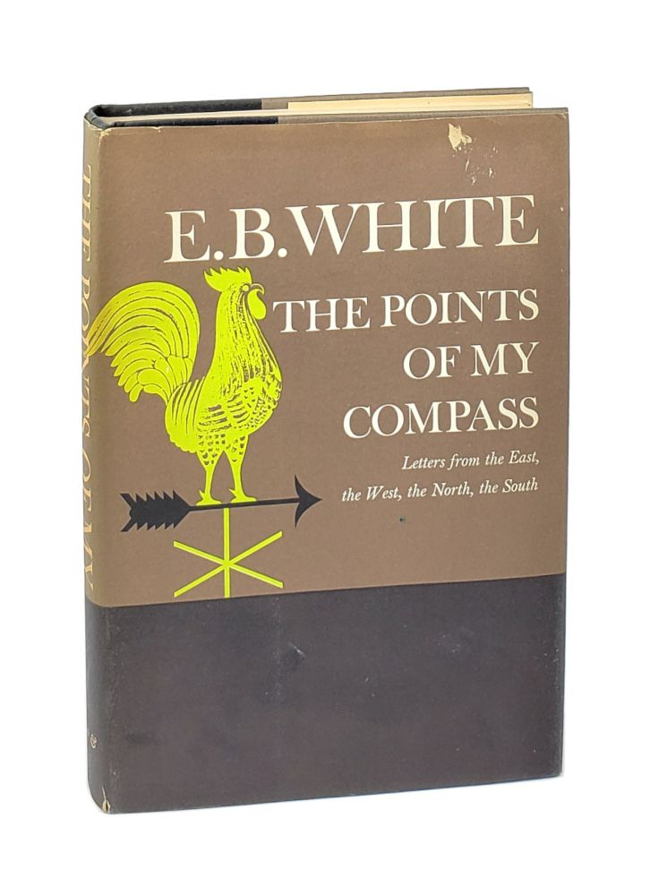 The Points of My Compass: Letters from the East, the West, the North, the South [with TLS]. E B. White.