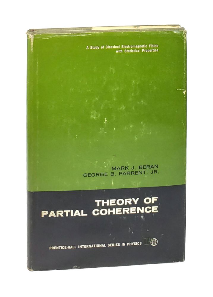 Theory of Partial Coherence [Prentice-Hall International Series in Physics]. Mark J. Beran, George B. Barrent Jr.