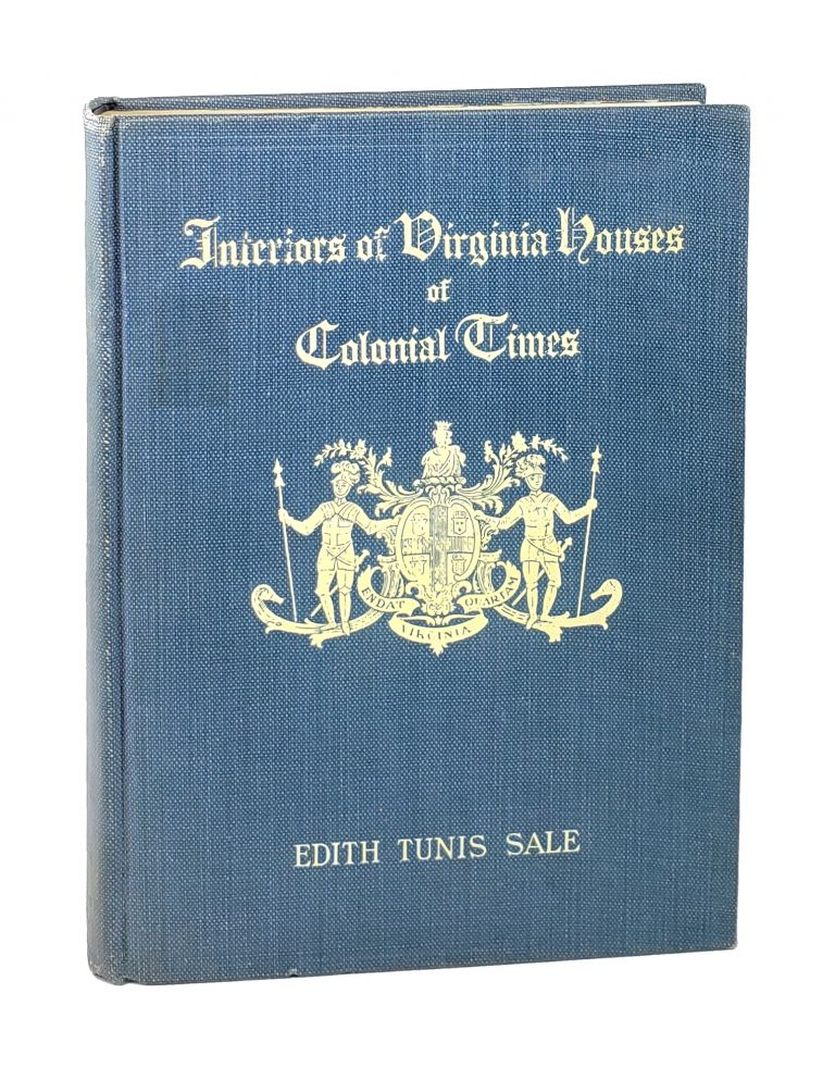 Interiors of Virginia Houses of Colonial Times: From the Beginnings of Virginia to the Revolution. Edith Tunis Sale.