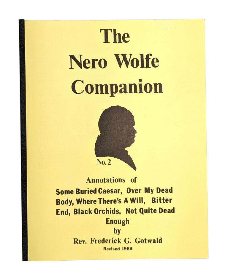 The Nero Wolfe Companion No. 2: Annotations of Some Buried Treasure, Over My Dead Body, Where There's A Will, Bitter End, Black Orchids, Not Quite Dead Enough. Frederick G. Gotwald.