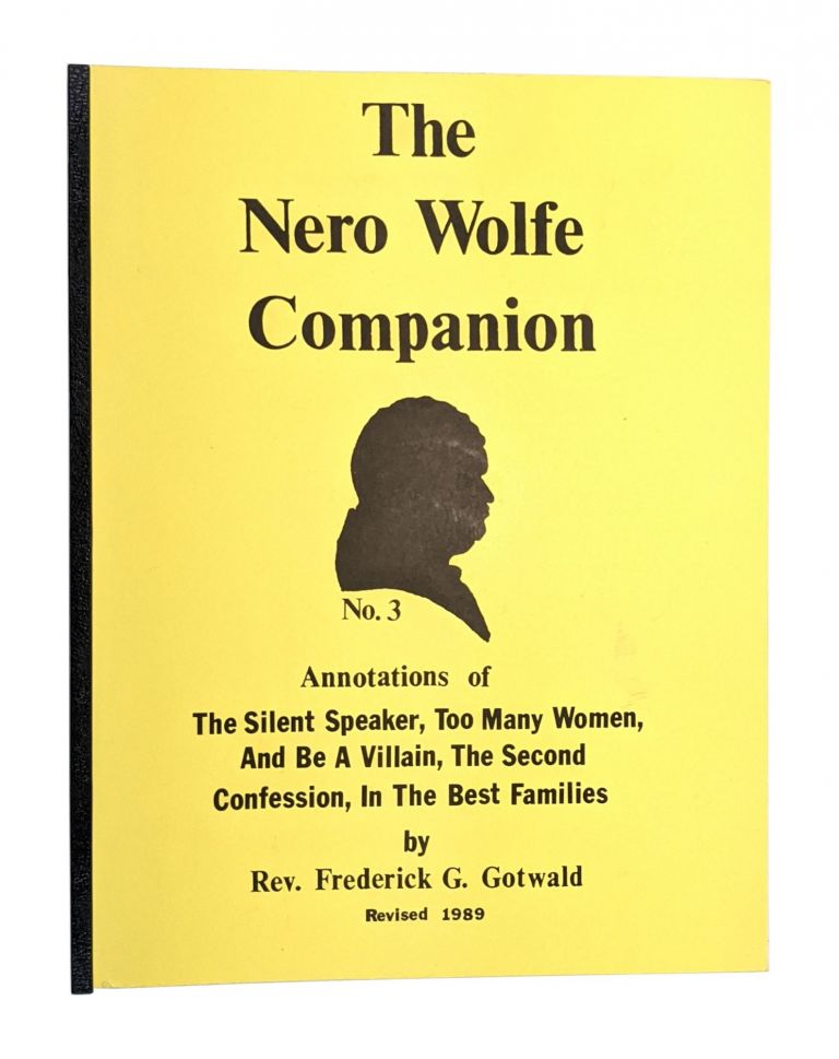 The Nero Wolfe Companion No. 3: Annotations of The Silent Speaker, Too Many Women, And Be A Villain, The Second Confession, In The Best Families. Frederick G. Gotwald.