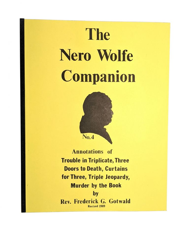 The Nero Wolfe Companion No. 4: Annotations of Triple in Triplicate, Three Doors to Death, Curtains for Three, Triple Jeopardy, Murder by the Book. Frederick G. Gotwald.