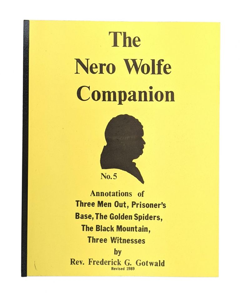 The Nero Wolfe Companion No. 5: Annotations of Three Men Out, Prisoner's Base, The Golden Spiders, The Black Mountain, Three Witnesses. Frederick G. Gotwald.