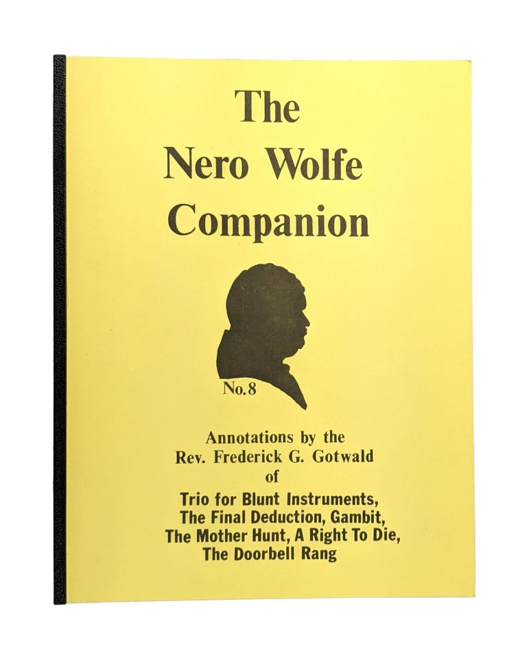 The Nero Wolfe Companion No. 8: Annotations by the Reverend Frederick G. Gotwald of Trio for Blunt Instruments, The Final Deduction, Gambit, The Mother Hunt, A Right to Die, The Doorbell Rang. Frederick G. Gotwald.