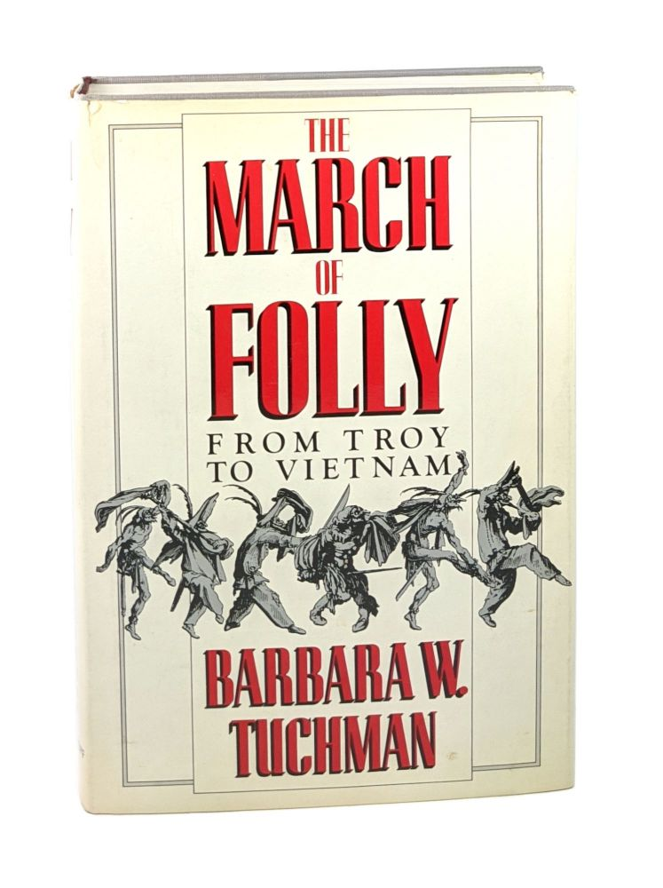The March of Folly from Troy to Vietnam [Signed]. Barbara Tuchman.