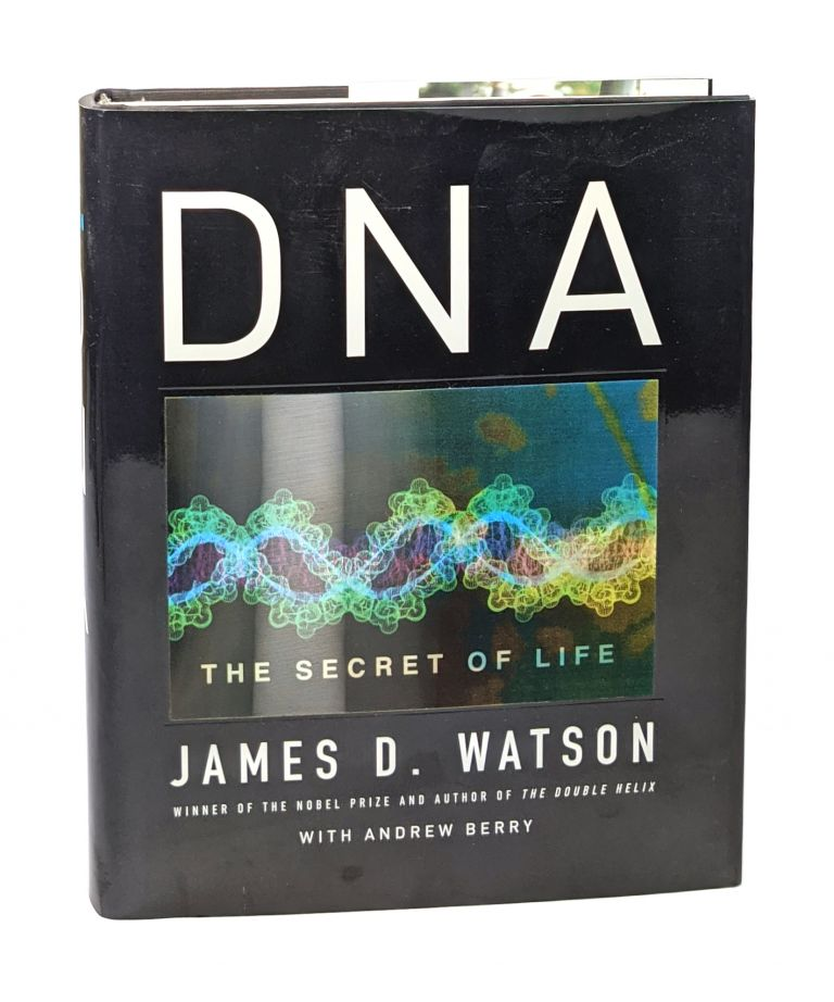 DNA: The Secret of Life [Signed]. James Watson, Andrew Berry.