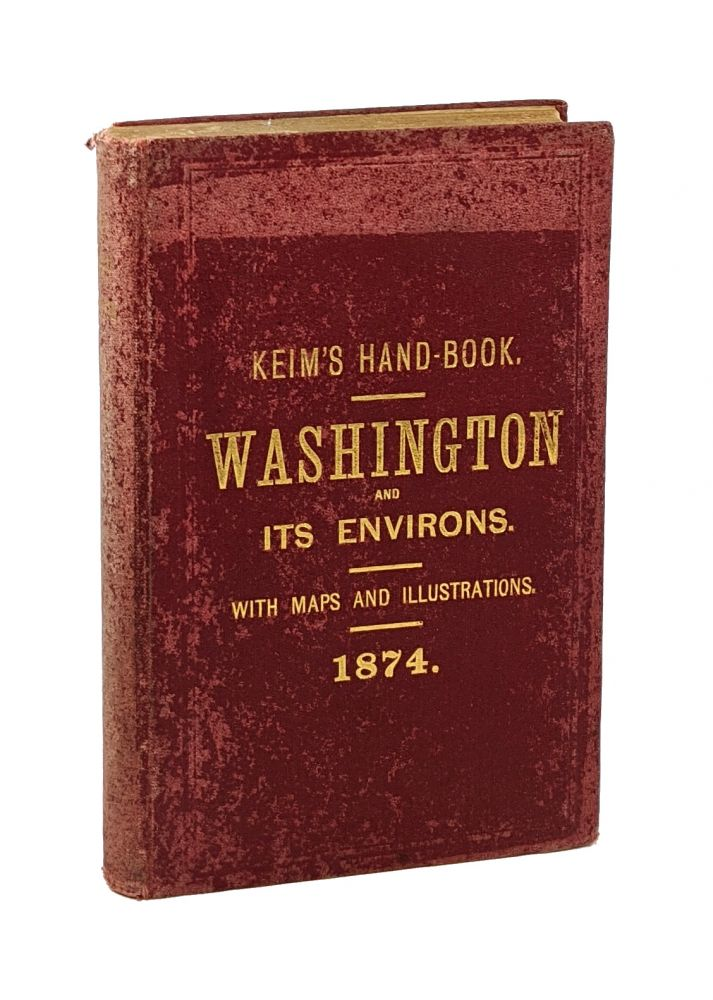 Washington and its Environs: An Illustrated Descriptive and Historical Hand-Book to the Capitol of the United States of America. De Randolph Keim, enneville.