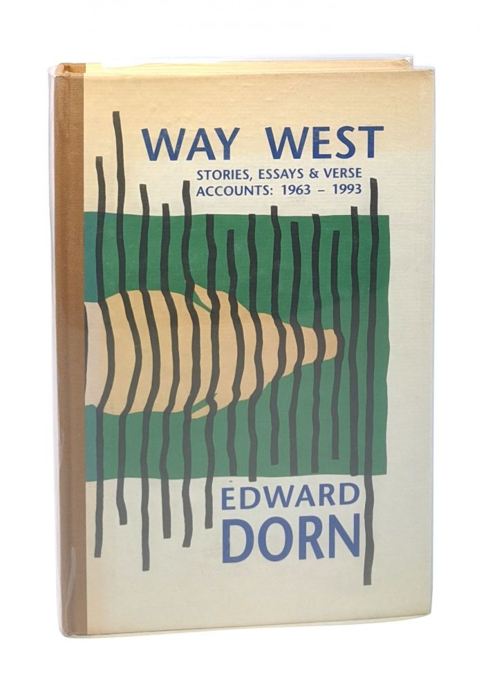 Way West: Stories, Essays & Verse Accounts: 1963-1993 [Signed Limited First Edition]. Edward Dorn.