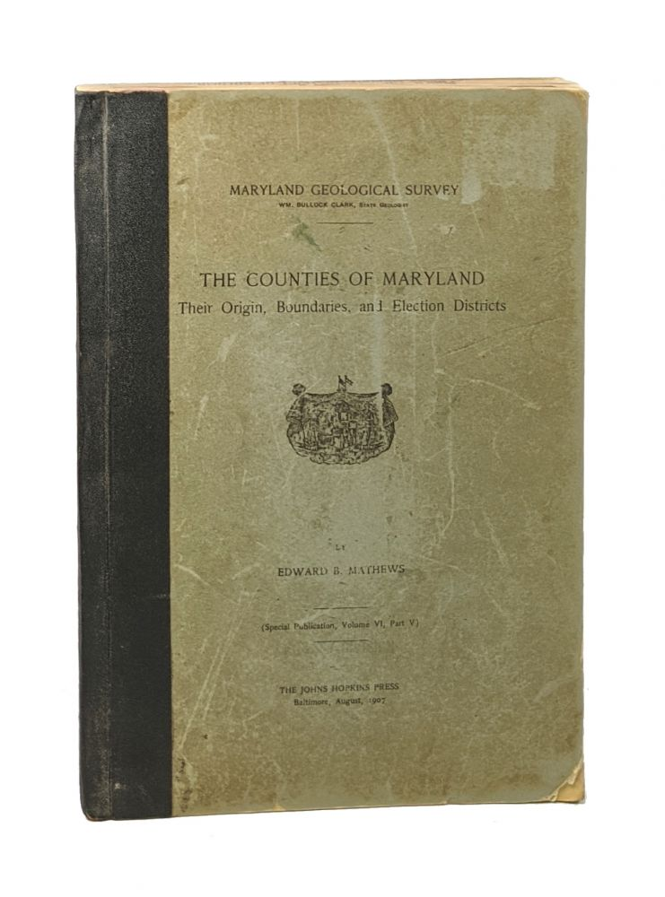 The Counties of Maryland: Their Origin, Boundaries, and Election Districts. Edward Matthews, ennett.