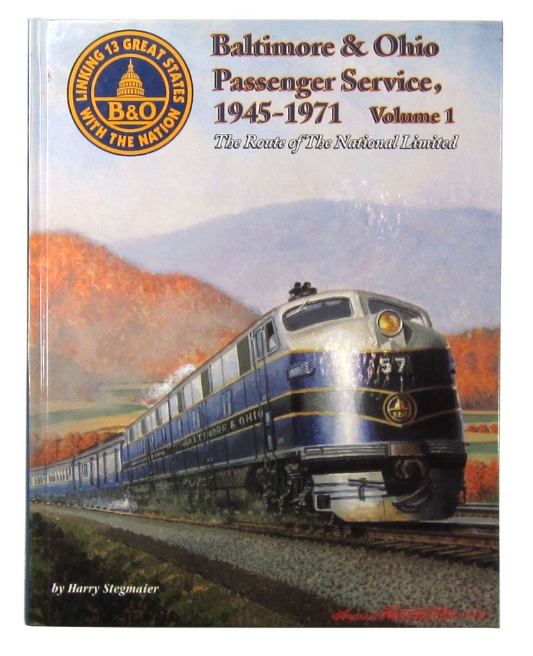 Baltimore & Ohio Passenger Service, 1945-1971, Volume 1: The Route of the National Limited. Harry Stegmaier Jr.