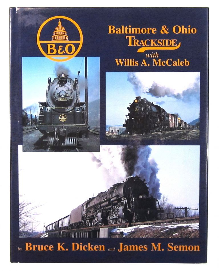 Baltimore & Ohio Trackside with Willis A. McCaleb (Vol. 4 in the Trackside Series). Bruce K. Dicken, James M. Semon.