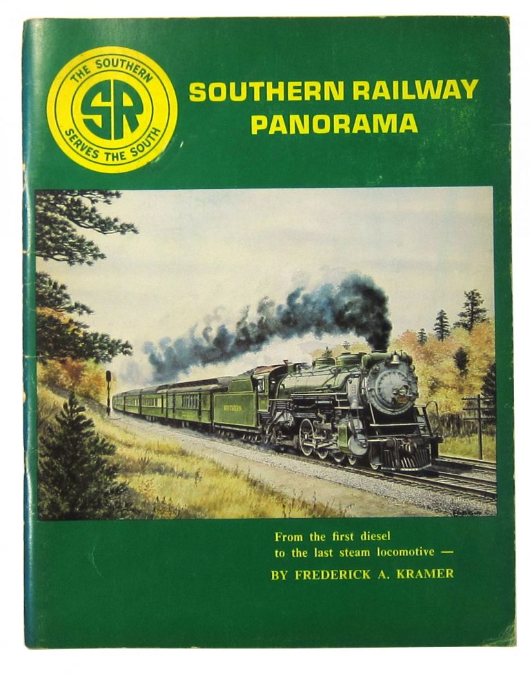 Southern Railway Panorama: From the First Diesel to the Last Steam Locomotive. Frederick A. Kramer.