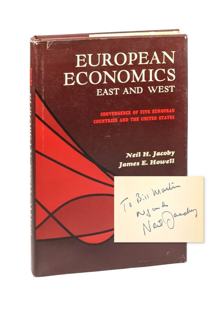 European Economics East and West: Convergence of Five European Countries and the United States [Inscribed to William McChesney Martin]. Neil H. Jacoby, James E. Howell.