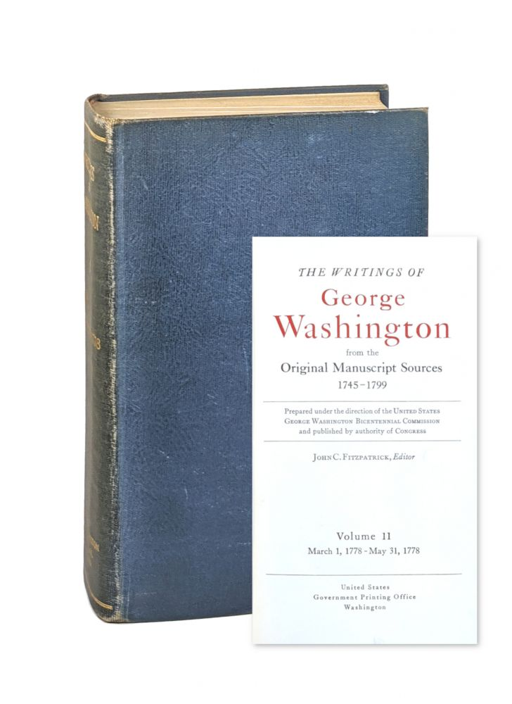The Writings of George Washington from the Original Manuscript Sources - Volume 11: March 1, 1778 - May 31, 1778. George Washington, John C. Fitzpatrick, ed.