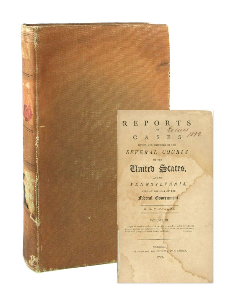 Reports of Cases Ruled and Adjudged in the Several Courts of the United States and of Pennsylvania, Held at the Seat of the Federal Government - Volume III. A J. Dallas.