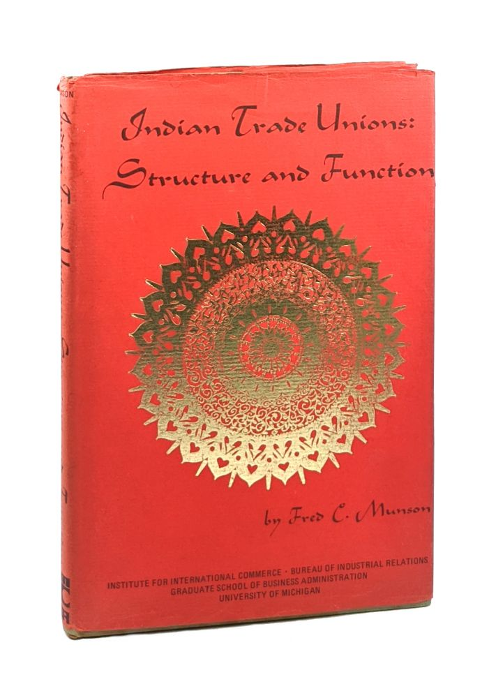 Indian Trade Unions: Structure and Function. Fred C. Munson.