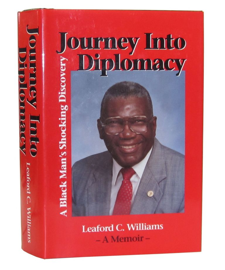 Journey Into Diplomacy: A Black Man's Shocking Discovery. Leaford C. Williams.