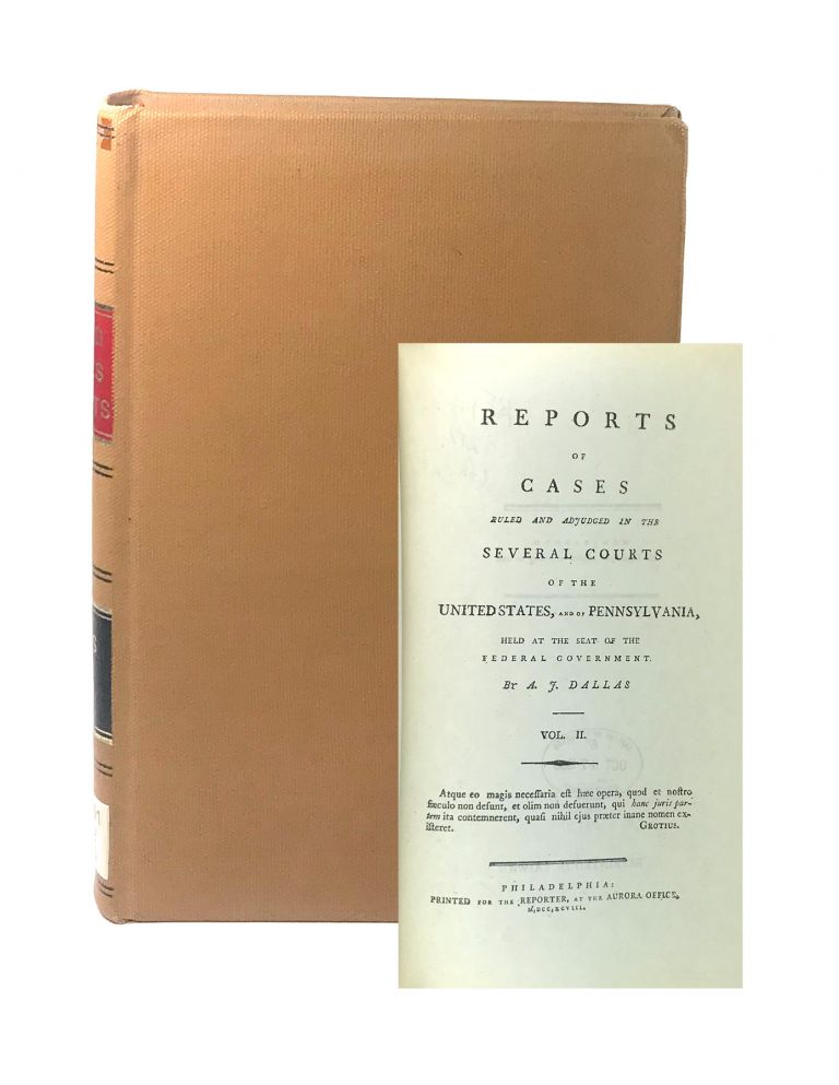 Reports of Cases Ruled and Adjudged in the Several Courts of the United States and of Pennsylvania, Held at the Seat of the Federal Government - Volume II [Reprint]. A J. Dallas.
