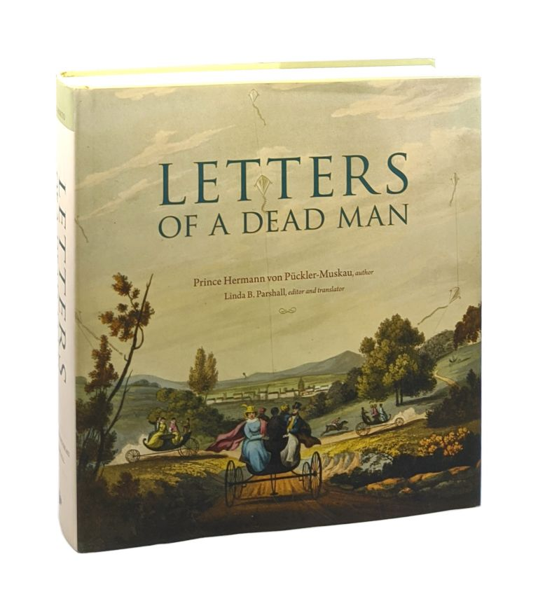 Letters of a Dead Man. ed., trans, Prince Hermann von Puckler-Muskau, Linda B. Parshall.