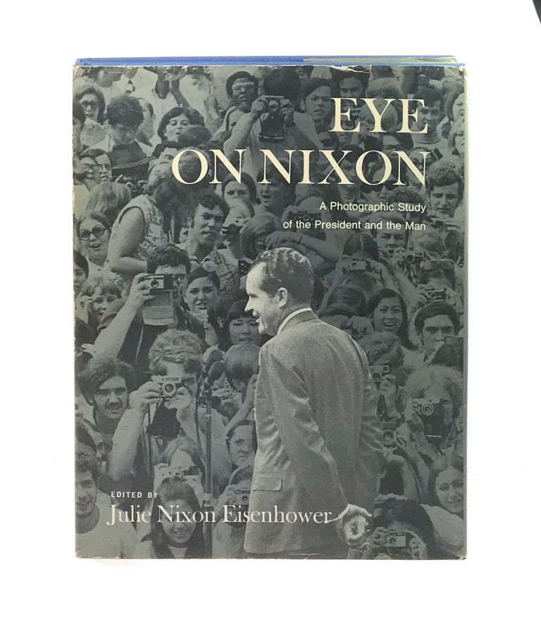 Eye on Nixon: A Photographic Study of the President and the Man [w/ ALS from Julie Nixon Eisenhower to Safire]. Julie Nixon Eisenhower, William Safire, ed.